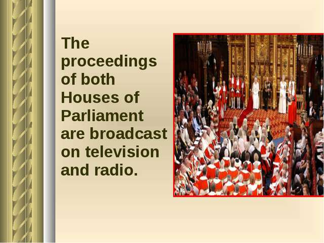 The proceedings of both Houses of Parliament are broadcast on television and...