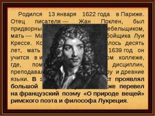 Родился 13января 1622года вПариже. Отец писателя— Жан Поклен, был придвор