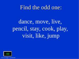Find the odd one: dance, move, live, pencil, stay, cook, play, visit, like, j