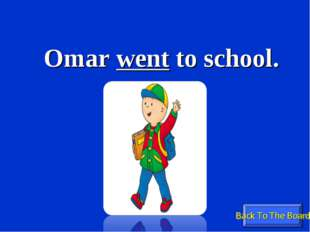 Back To The Board Omar went to school.