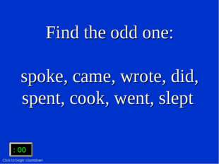 Find the odd one: spoke, came, wrote, did, spent, cook, went, slept :15 :15 :