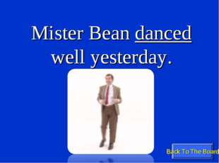 Back To The Board Mister Bean danced well yesterday.