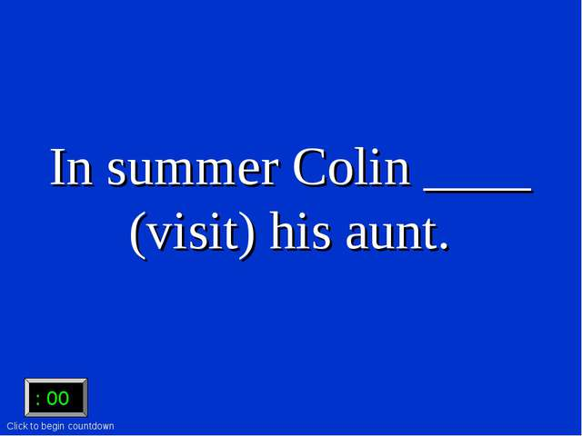 In summer Colin ____ (visit) his aunt. :15 :15 :14 :13 :12 :11 :10 :09 :08 :...