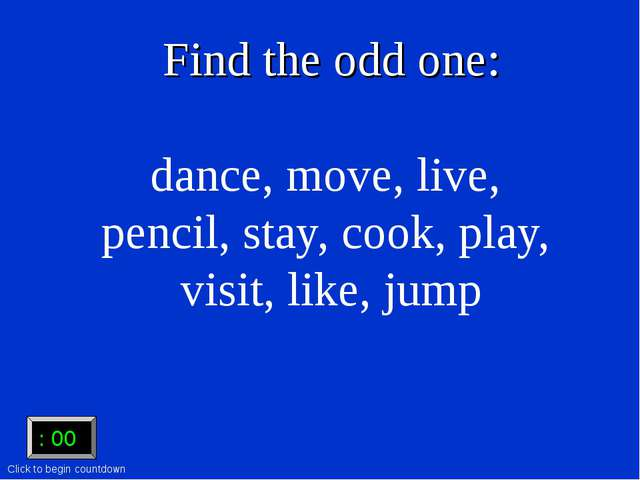 Find the odd one: dance, move, live, pencil, stay, cook, play, visit, like, j...