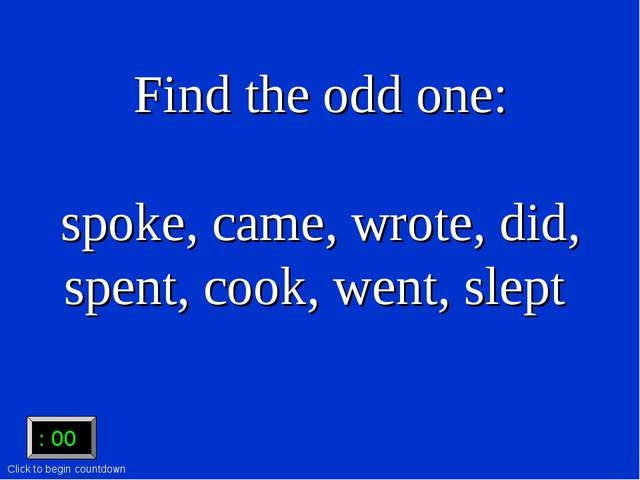 Find the odd one: spoke, came, wrote, did, spent, cook, went, slept :15 :15 :...