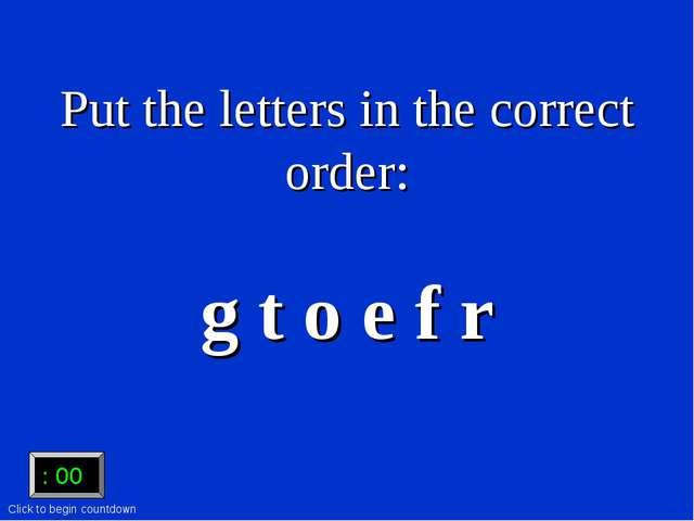 Put the letters in the correct order: g t o e f r :15 :15 :14 :13 :12 :11 :10...