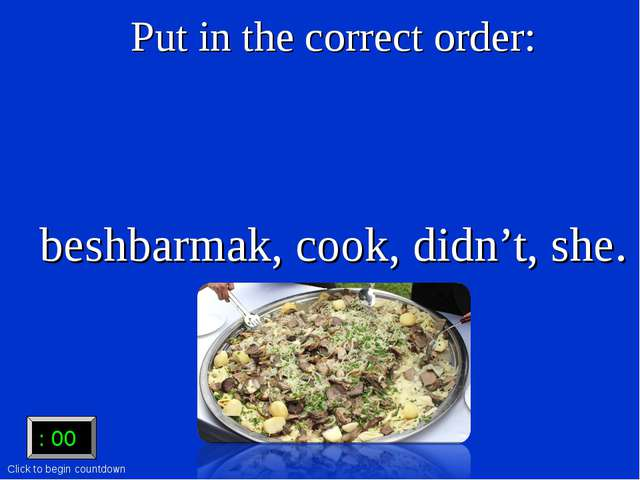 Put in the correct order: beshbarmak, cook, didn't, she. :15 :15 :14 :13 :12...