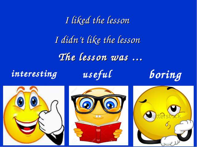 The lesson was … interesting useful boring I liked the lesson I didn't like t...