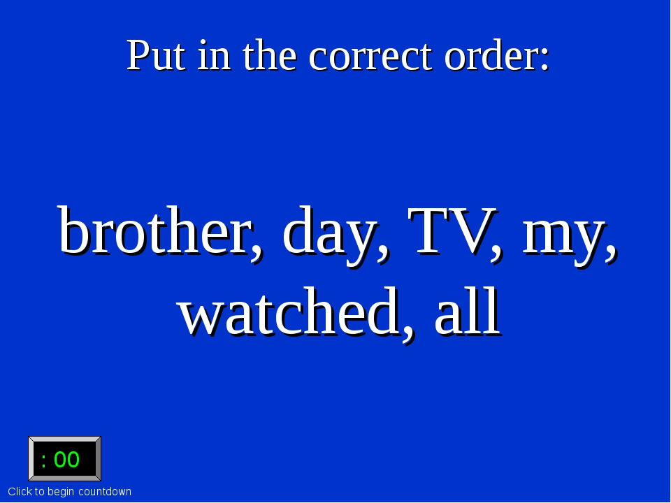 Put in the correct order: brother, day, TV, my, watched, all :15 :15 :14 :13...