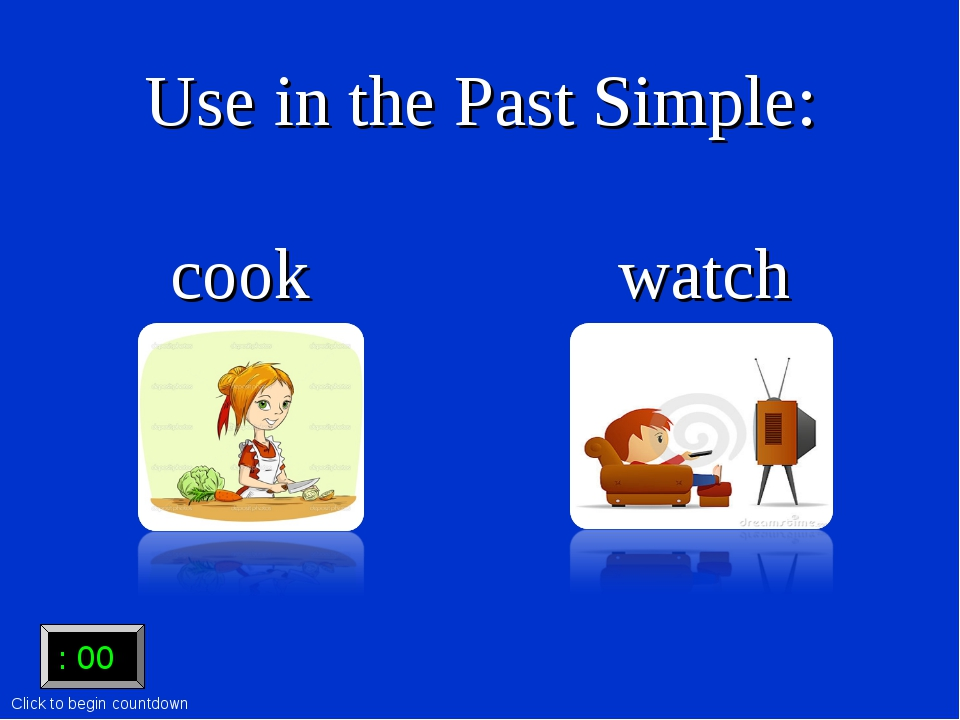 :15 Use in the Past Simple: cook watch :15 :14 :13 :12 :11 :10 :09 :08 :07 :0...