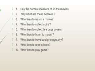 1.Say the names speakers of in the movies 2. Say what are theirs hobbies ?