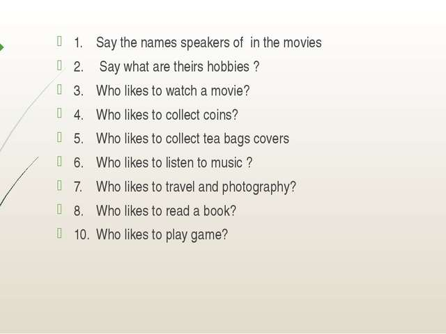 1.Say the names speakers of in the movies 2. Say what are theirs hobbies ?...