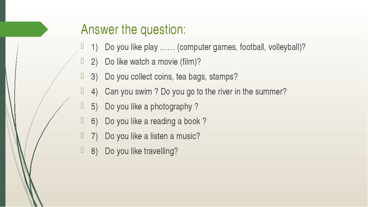 Answer the question: 1)Do you like play …… (computer games, football, volley...