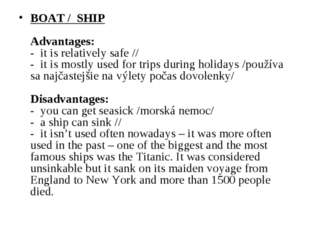 BOAT /  SHIP      Advantages: -  it is relatively safe // -  it is mostly use