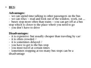 BUS:        Advantages: -  we can spend time talking to other passengers on t