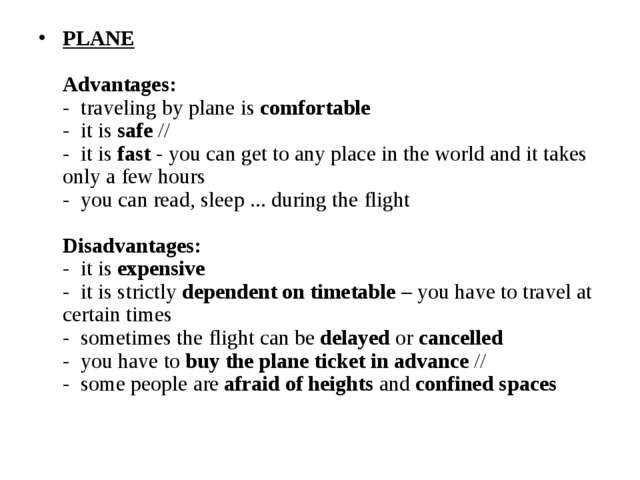 PLANE Advantages: -  traveling by plane is comfortable -  it is safe // -  it...