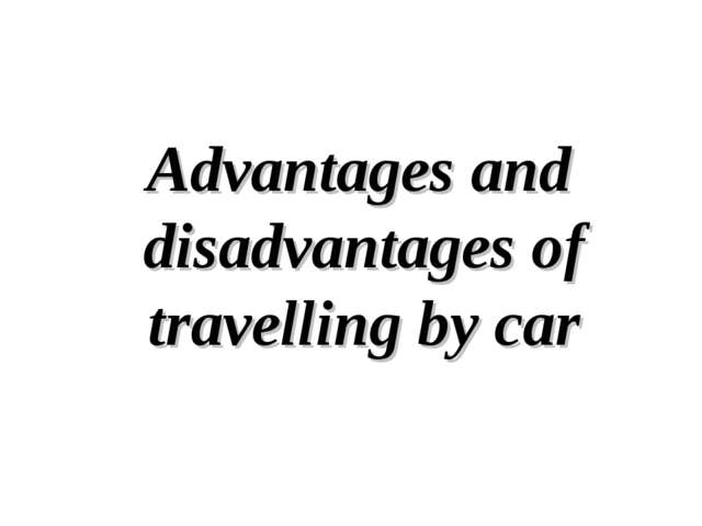 Advantages and disadvantages of travelling by car