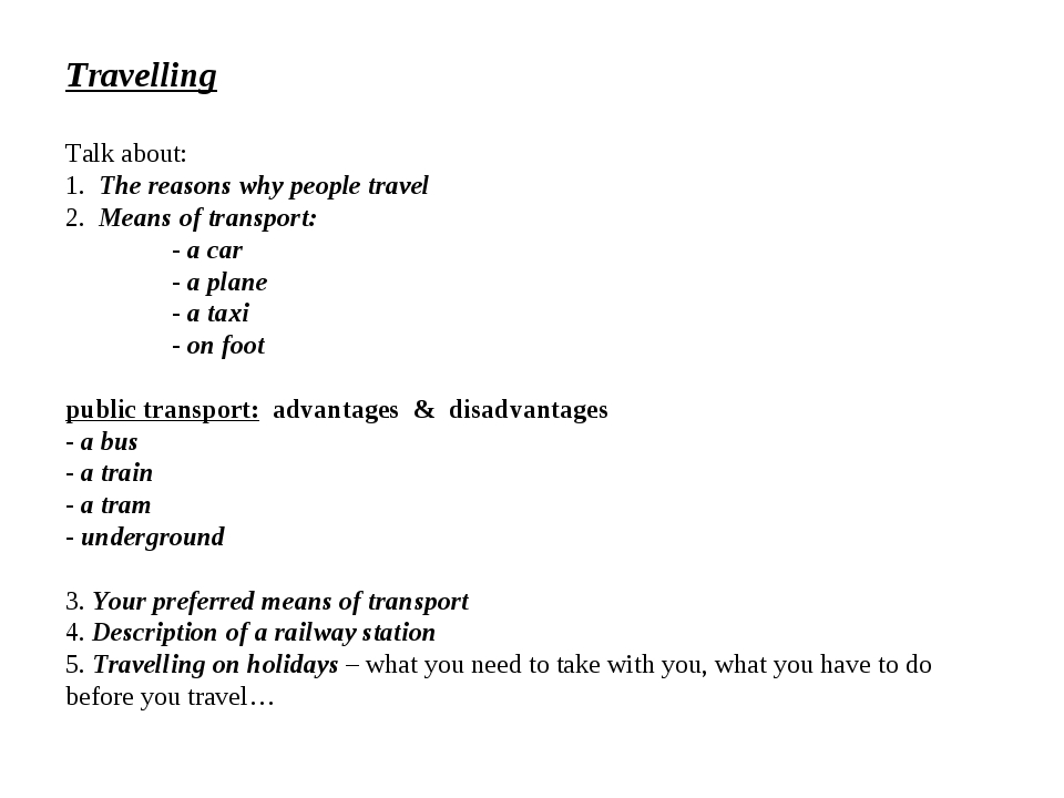 Travelling Talk about: 1. The reasons why people travel 2. Means of transport...