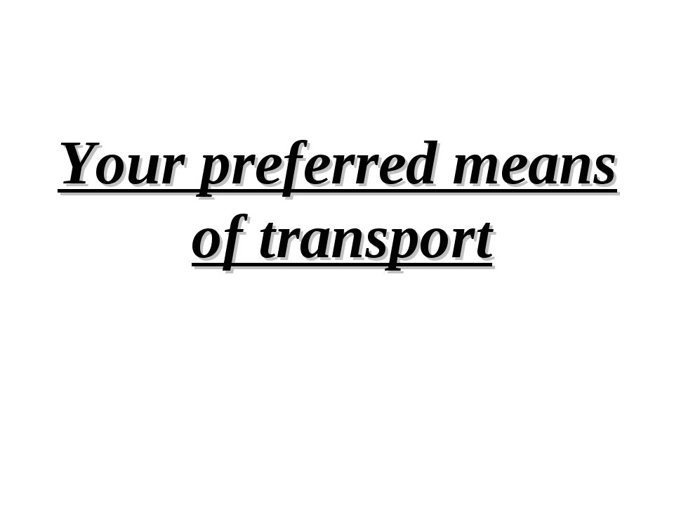Your preferred means of transport