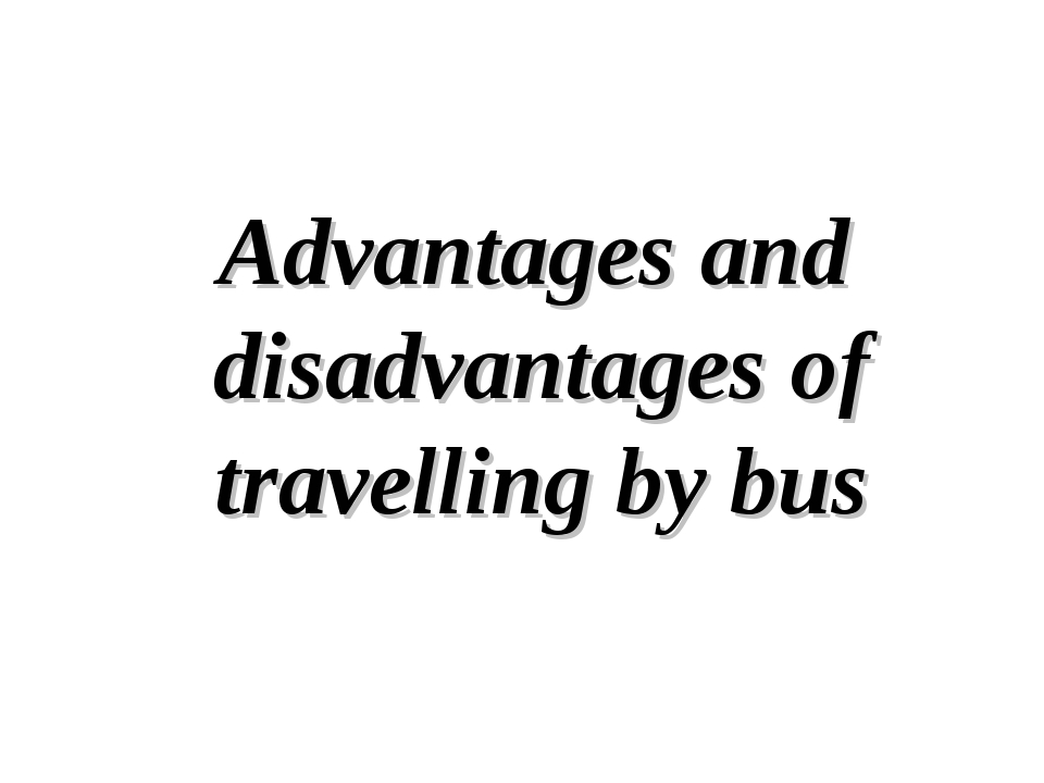 Advantages and disadvantages of travelling by bus