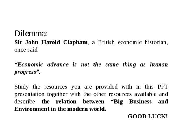 "Dilemma: Sir John Harold Clapham, a British economic historian, once said ""Ec..."