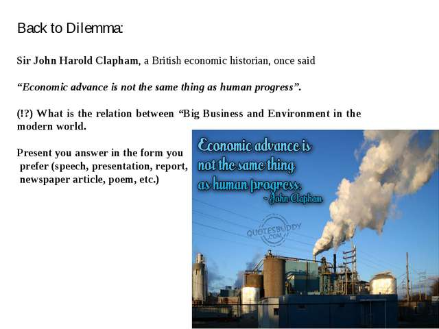 Back to Dilemma: Sir John Harold Clapham, a British economic historian, once...
