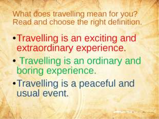 What does travelling mean for you? Read and choose the right definition. Trav
