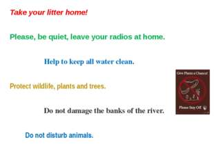 Take your litter home! Please, be quiet, leave your radios at home. Help to k