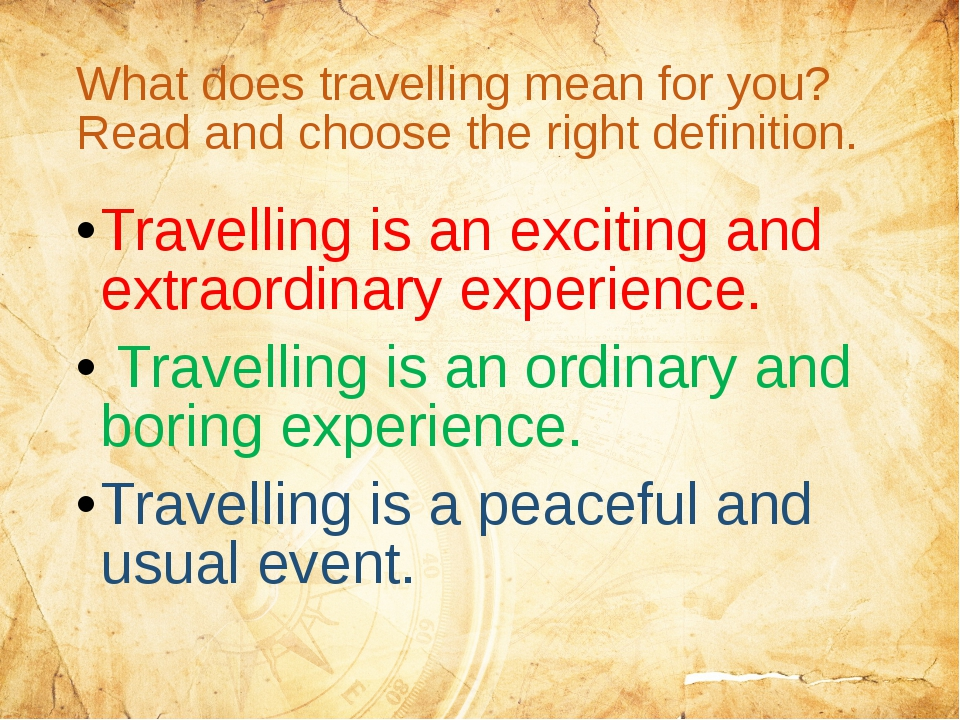 What does travelling mean for you? Read and choose the right definition. Trav...