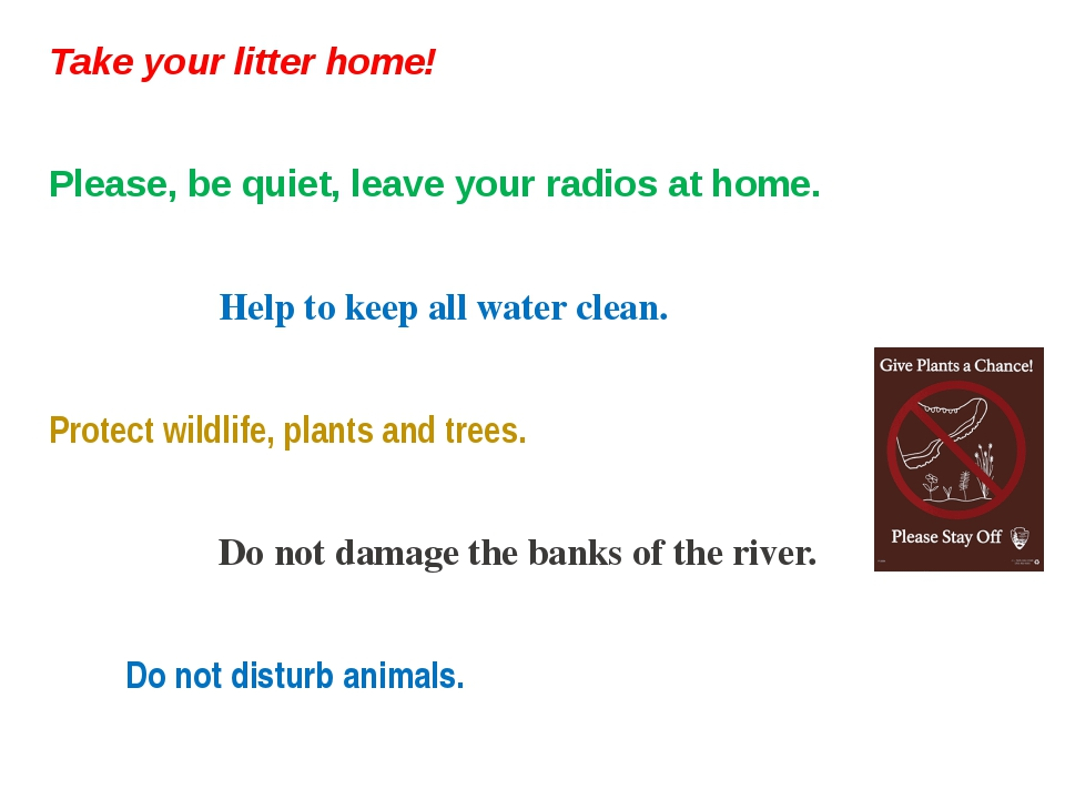 Take your litter home! Please, be quiet, leave your radios at home. Help to k...