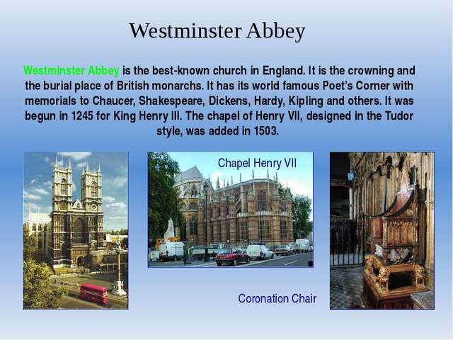 Westminster Abbey Westminster Abbey is the best-known church in England. It i...