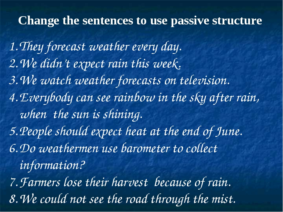 Change the sentences to use passive structure They forecast weather every day...