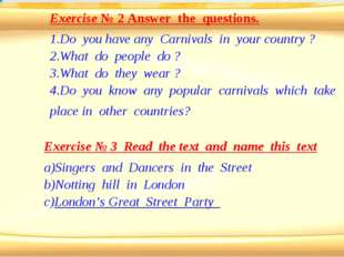 Exercise № 2 Answer the questions. Do you have any Carnivals in your country