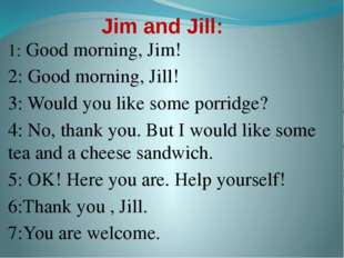 Jim and Jill: 1: Good morning, Jim! 2: Good morning, Jill! 3: Would you like