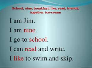 School, nine, breakfast, like, read, friends, together, ice-cream I am Jim. I