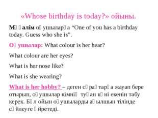 """«Whose birthday is today?» ойыны. Мұғалім оқушыларға """"One of you has a birthd"""