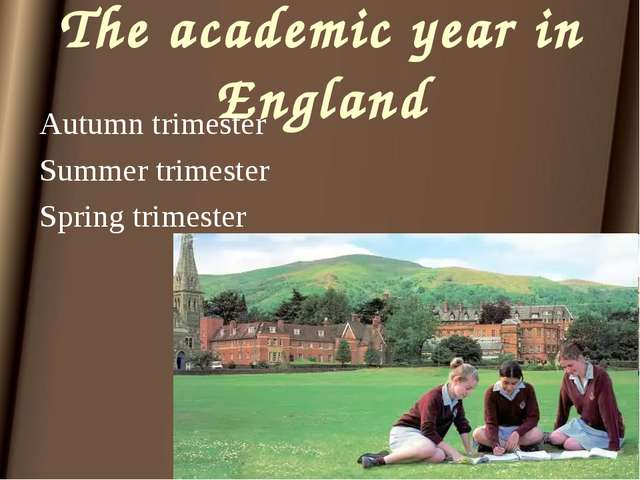 The academic year in England Autumn trimester	 Summer trimester Spring trimes...