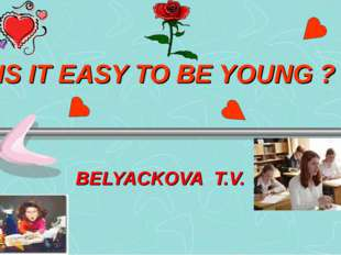 IS IT EASY TO BE YOUNG ? BELYAСKOVA T.V.