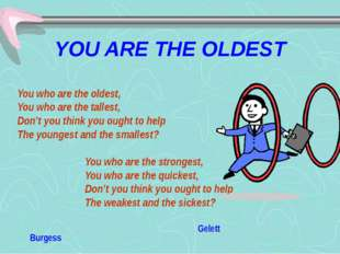 YOU ARE THE OLDEST You who are the oldest, You who are the tallest, Don't you