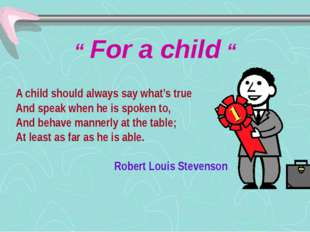 """ For a child "" A child should always say what's true And speak when he is sp"