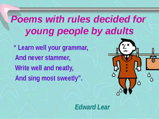 "Poems with rules decided for young people by adults "" Learn well your grammar..."