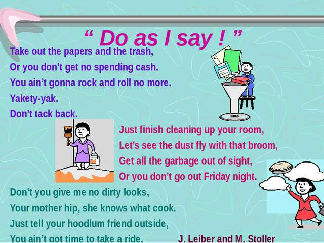 """ Do as I say ! "" Take out the papers and the trash, Or you don't get no spen..."