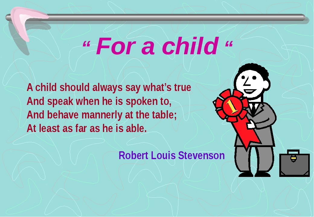 """ For a child "" A child should always say what's true And speak when he is sp..."