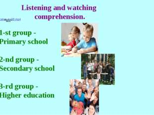 Listening and watching comprehension. 1-st group - Primary school 2-nd group