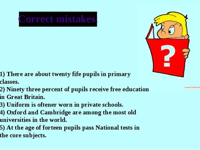 Correct mistakes. 1) There are about twenty fife pupils in primary classes. 2...