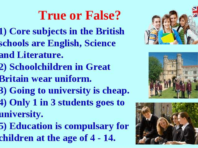 True or False? 1) Core subjects in the British schools are English, Science a...
