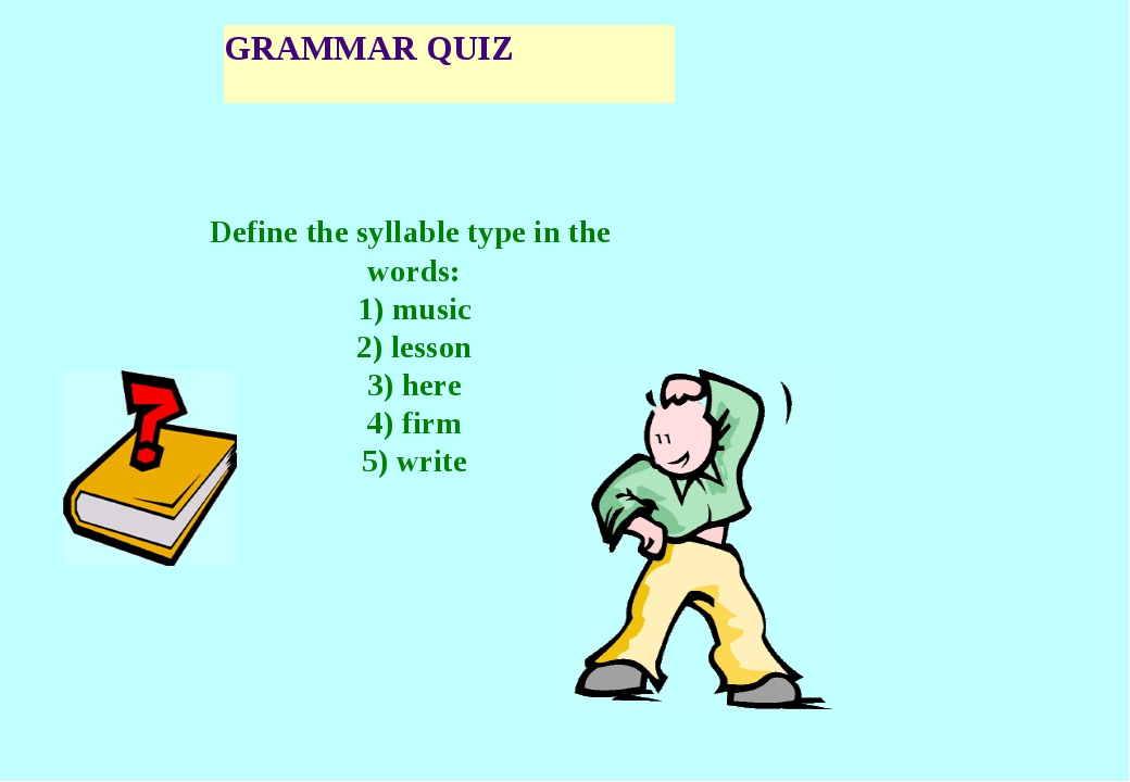 GRAMMAR QUIZ Define the syllable type in the words: 1) music 2) lesson 3) her...