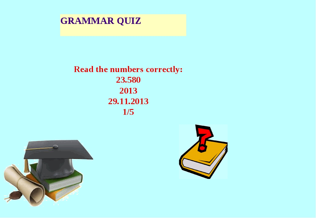 GRAMMAR QUIZ Read the numbers correctly: 23.580 2013 29.11.2013 1/5