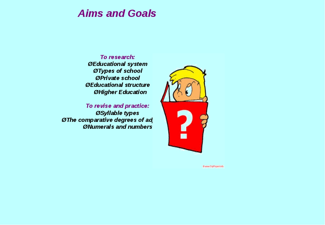 Aims and Goals To research: ØEducational system ØTypes of school ØPrivate sch...