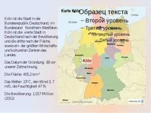 Köln ist die Stadt in der Bundesrepublik Deutschland, im Bundesland Nordrhei